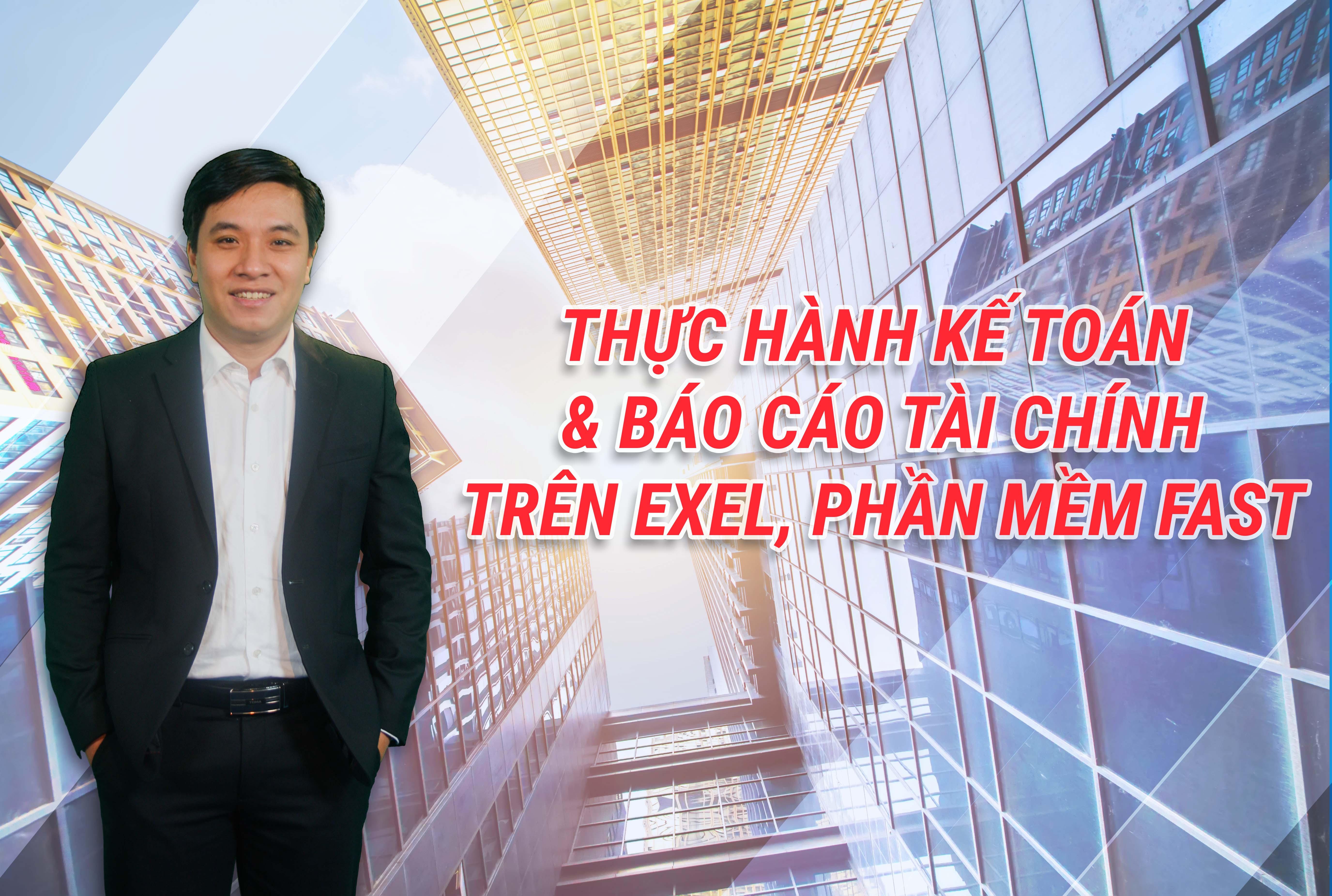 Thực hành Kế toán và báo cáo Tài chính trên Excel và phần mềm FAST
